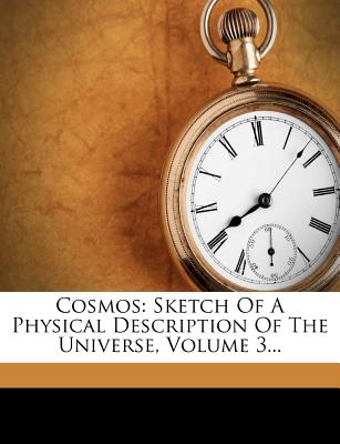 Nabu Press Cosmos: Sketch of a Physical Description of the Universe, Volume 3... by Humboldt, Alexander Von/ Sir Edward Sabine/ Elizabeth J at Sears.com